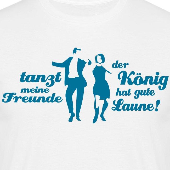 Party-Shirt: Tanzt meine Freunde - der König hat