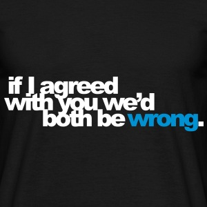 if I agreed with you we'd both be wrong. T-paidat - Miesten t-paita