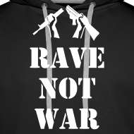 Design ~ Rave Not War Hoodie