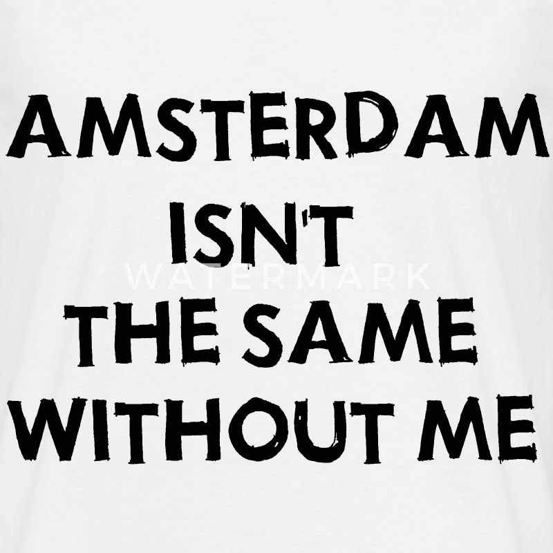 AMSTERDAM ISN'T THE SAME WITHOUT ME mens t-shirt  - Mannen T-shirt