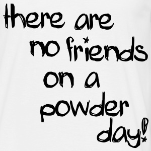 There are no friends on a powder day! T-Shirts - T-shirt herr