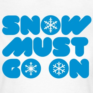 SNOW MUST GO ON T-Shirts - Frauen T-Shirt
