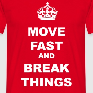 MOVE FAST AND BREAK THINGS T-Shirts - Men's T-Shirt