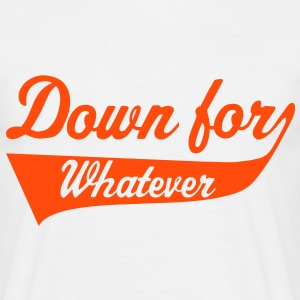 Down For Whatever T-Shirts - Männer T-Shirt