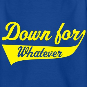Down For Whatever Kids' Shirts - Teenage T-shirt