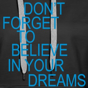 Don't forget to believe in your dreams... Pullover - Frauen Premium Hoodie