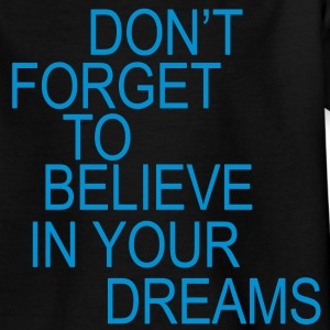Don't forget to believe in your dreams... Kinder shirts - Teenager T-shirt