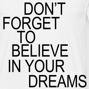 Don't forget to believe in your dreams... T-Shirts - Männer T-Shirt