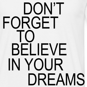 Don't forget to believe in your dreams... T-Shirts - T-shirt herr