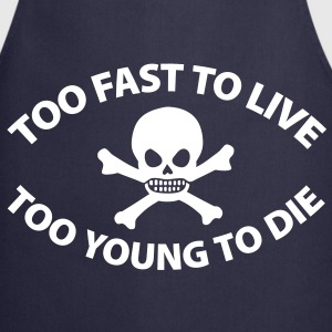 too_fast_to_live_too_young_to_die_2c  Aprons - Cooking Apron