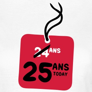 24 past 25 ans today etiquette Tee shirts - T-shirt Femme
