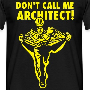 Don't call me architect!, II T-Shirts, Abschluss T-Shirts - Männer T-Shirt