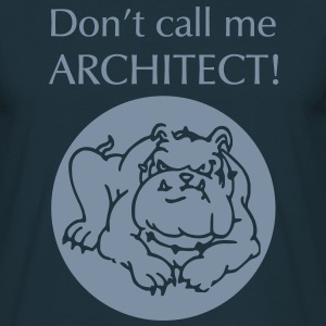 Don't call me architect!, Bulldog T-Shirts - Männer T-Shirt