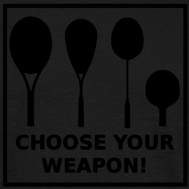 Choose your weapon!