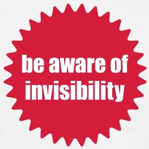 Be aware of invisibility | invisible | unsichtbar T-Shirts - Männer T-Shirt