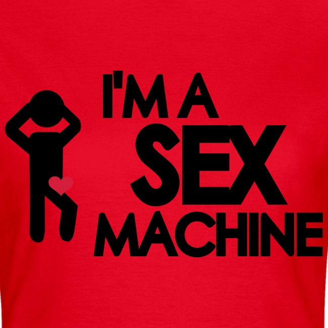 I'm a sex maschine