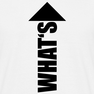 whats up | what's up T-Shirts - Mannen T-shirt
