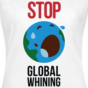 Stop Global Whining 1 (dd)++ T-skjorter - T-skjorte for kvinner