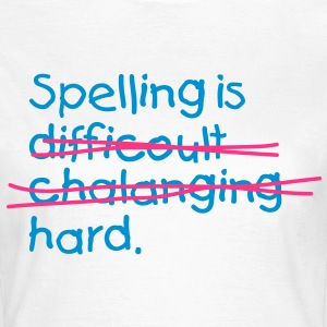 Spelling Is Hard 2 (2c)++ T-shirts - Dame-T-shirt