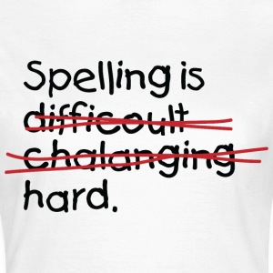 Spelling Is Hard 2 (dd)++ T-Shirts - Women's T-Shirt