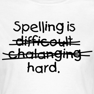 Spelling Is Hard 1 (1c)++ T-shirts - Dame-T-shirt