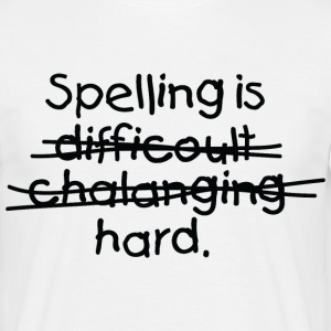 Spelling Is Hard 1 (dd)++ T-shirts - Mannen T-shirt