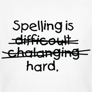 Spelling Is Hard 1 (dd)++ Tee shirts - T-shirt bio Homme