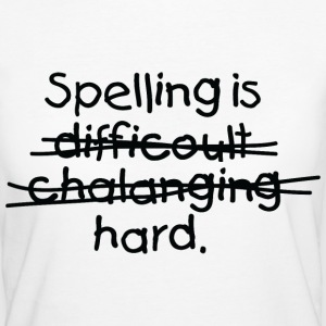 Spelling Is Hard 1 (dd)++ T-shirts - Organic damer