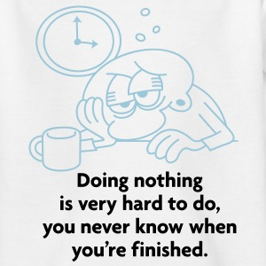 Doing Nothing Is Hard 2 (2c)++ Kinder T-Shirts - Teenager T-Shirt