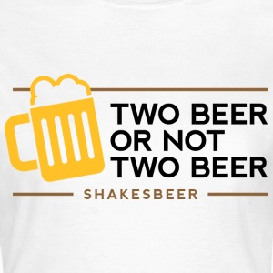 Two Beer Shakesbeer 1 (dd)++ T-Shirts - Women's T-Shirt