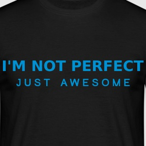 Im Not Perfect Just Awesome T-Shirts - Men's T-Shirt