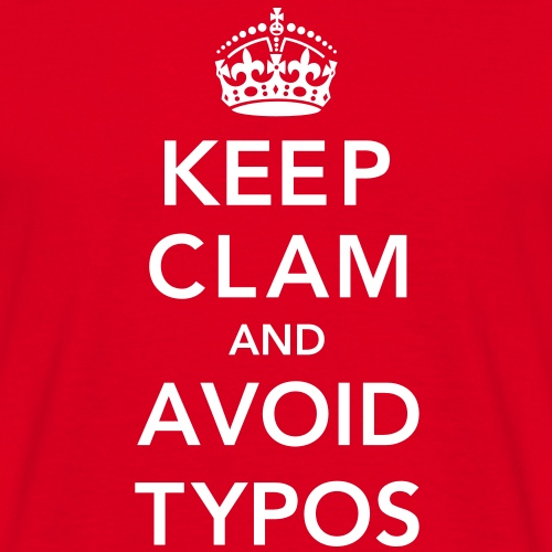Keep clam and avoid typos