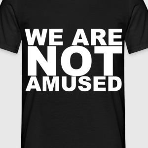 D.F.A. Designs - WE ARE NOT AMUSED - Men's T-Shirt