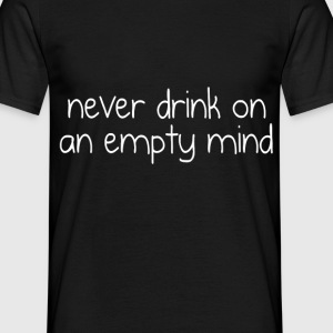 D.F.A. Designs - Never drink on an empty mind - Men's T-Shirt