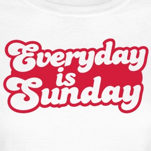 everyday is sunday T-Shirts - Women's T-Shirt