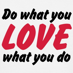 Do what you love | Love what you do T-Shirts - Mannen T-shirt