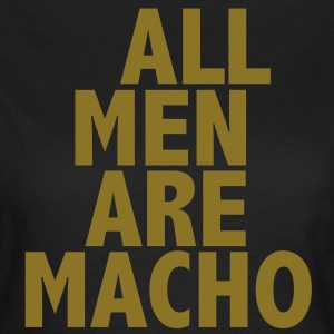 ALL MEN ARE MACHO Frauen Fun-Shirt alle Farben - Druck in Gold - Frauen T-Shirt