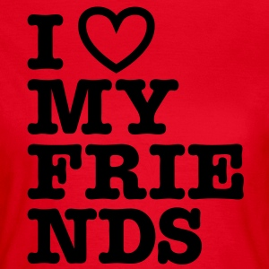 Rood I love my friends T-shirts - Vrouwen T-shirt