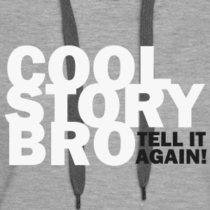 COOL STORY BRO - TELL IT AGAIN! Pullover - Frauen Premium Hoodie
