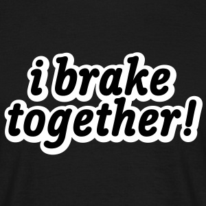i brake together | ich brech zusammen T-Shirts - Camiseta hombre