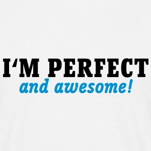 I'm perfect and awesome T-Shirts - Mannen T-shirt