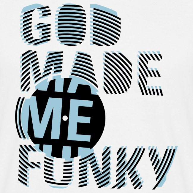 God Made Me Funky - Tee-shirt Classique Homme