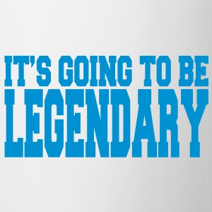 it's going to be legendary II Mugs  - Mug