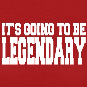 it's going to be legendary II T-Shirts - Women's Organic T-shirt