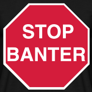 Design ~ STOP BANTER - Men's Tee