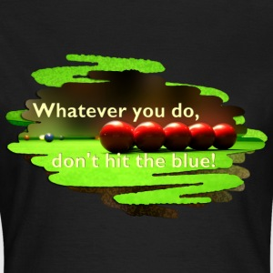 SNOOKER - whatever you do, don't hit the blue! | Frauenshirt klassisch - Frauen T-Shirt