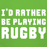 Design ~ I'd Rather Be Playing Rugby