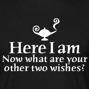 Here I am, now what are your other two wishes T-Shirts - Männer T-Shirt