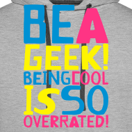 Design ~ BE A GEEK! BEING COOL IS SO OVERATED! by kidd81.com