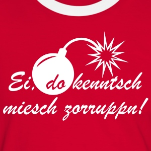Ei, do kenntsch miesch zorruppn! T-Shirts - Männer Kontrast-T-Shirt